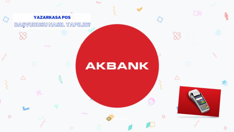 Akbank Yazarkasa Pos Başvurusu Nasıl Yapılır?
