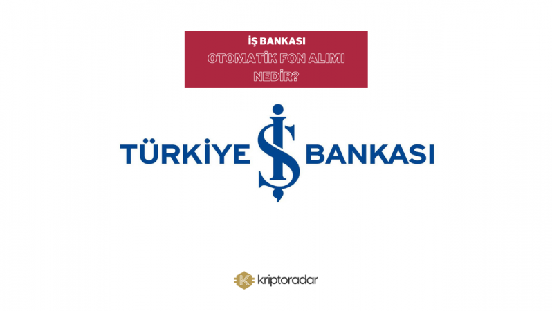 İş Bankası Otomatik Fon Alımı Nedir?